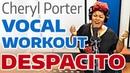 DESPACITO Vocal Workout - Cheryl Porter vocal coach