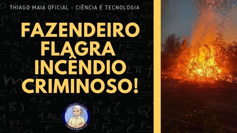 FAZENDEIRO FLAGRA INCÊNDIO CRIMINOSO