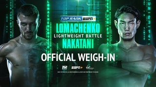 Loma vs Nakatani Official Weigh-In