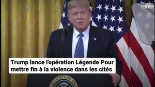 Dernière Heure: Trump Lance l'Opération Légende. Il est temps de mettre fin aux violences!