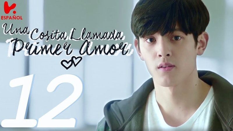 SUB ESPAÑOL A LITLLE THING CALLED FIRST LOVE Una cosita llamada primer amor EP 12