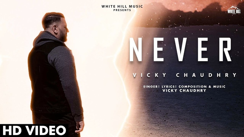 Never Full Song Vicky Chaudhry New Song 2020 White Hill Music