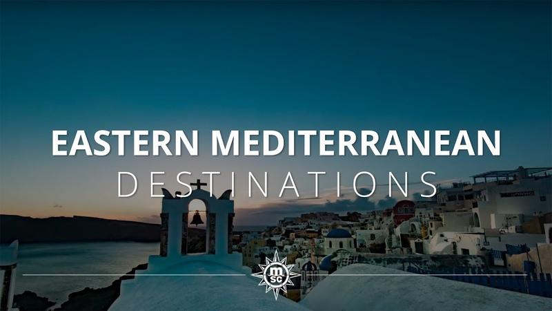Enjoy a cruise in the Eastern Mediterranean Sea with MSC Cruises