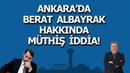 ANKARA'DA BERAT ALBAYRAK HAKKINDA MÜTHİŞ İDDİA ! (Sabahattin Önkibar-ALTERNATİF) haber gündem