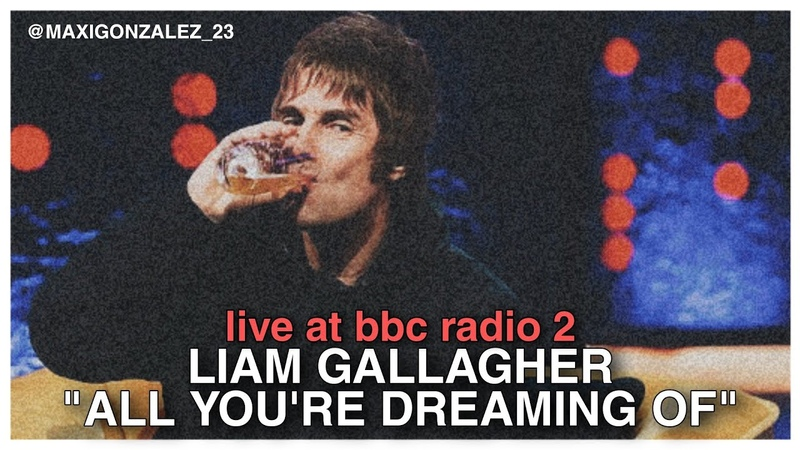 LIAM GALLAGHER ALL YOU'RE DREAMING OF LIVE AT BBC RADIO 2 FIRST TIME LIVE
