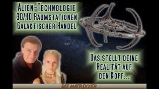 Alien-Technologie - Intergalaktischer Handel und 3D/4D Raumstationen [Astralreisen]