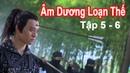 Phim Kiếm Hiệp Trung Quốc 2020 - ÂM DƯƠNG LOẠN THẾ (Tập 5-6) - PhongHD