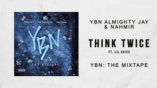 YBN Almighty Jay & YBN Nahmir - Think Twice Ft. Lil Skies (YBN The Mixtape)