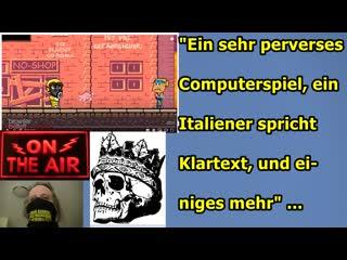 Ein sehr perverses Computerspiel, ein Italiener spricht Klartext, und einiges mehr