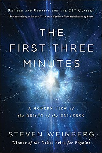 THE FIRST THREE MINUTES: A MODERN VIEW OF THE ORIGIN OF THE UNIVERSE (by Steven Weinberg)
