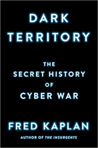 Dark Territory: The Secret History of Cyber War - Fred Kaplan