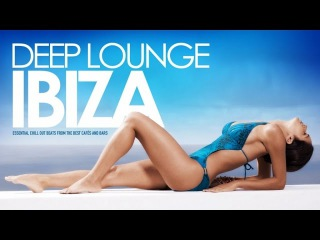 Deep Lounge IBIZA  |  Essential Chill Out Beats from the best Cafés And Bars