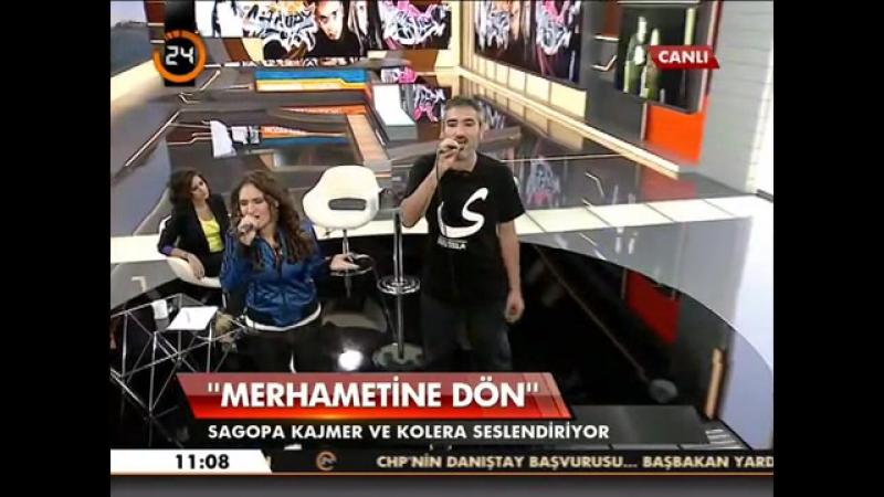 Sagopa Kajmer Kolera Merhametine Dön 24 TV Canlı Yayın смотреть онлайн без регистрации