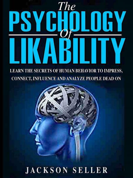 Jackson Seller - Psychology. The Psychology Of Likability