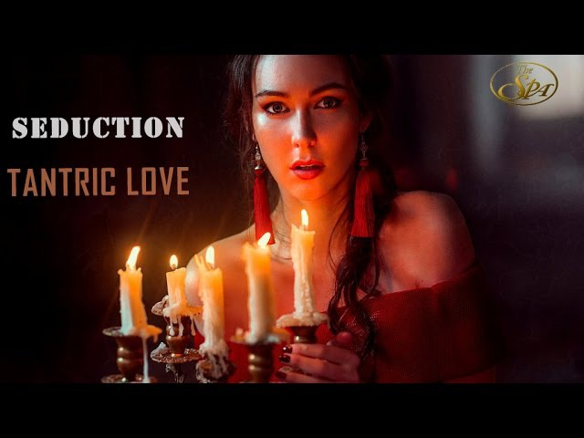 TANTRA SEDUCTION CHILL OUT 2017 Relaxing Sensual Music Spamassagemusicworld