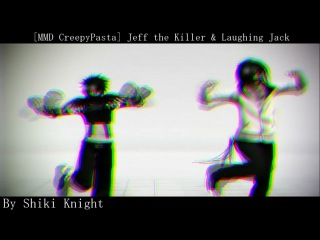 【MMD CreepyPasta】Jeff the Killer & Laughing Jack- Monster
