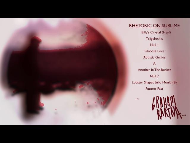 Graham Kartna - Rhetoric On Sublime (Full Album)
