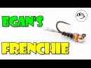 Egan's Frenchie by Fly Fish Food