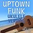 The Ukulele Boys - Uptown Funk