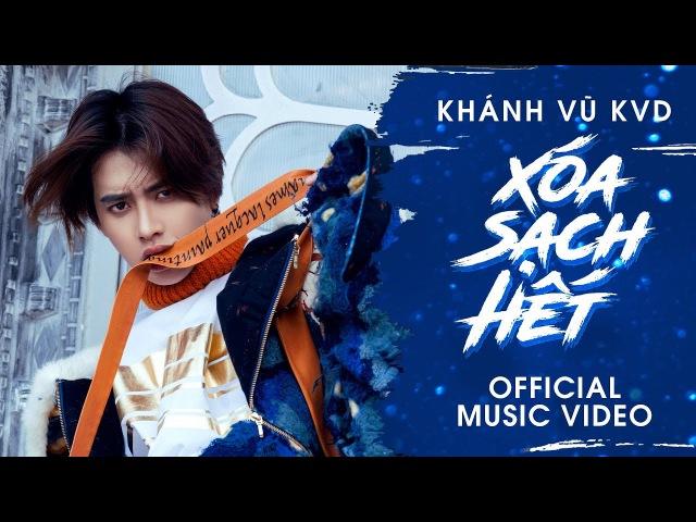 Xóa Sạch Hết Official MV Full Khánh Vũ KVD x Masew