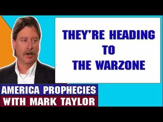 Mark Taylor Prophecy May 30 2018 — THEY'RE HEADING TO THE WARZONE — Mark Taylor Update 2018