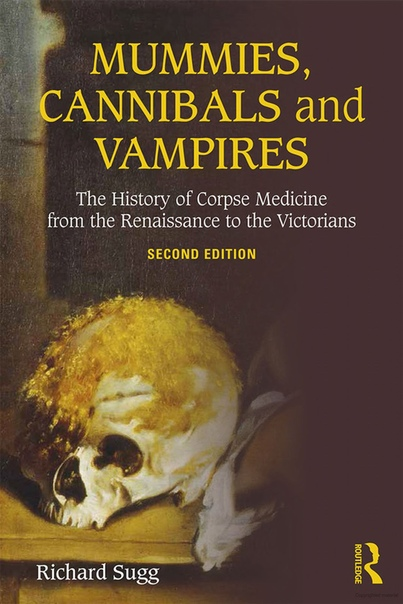 Richard Sugg - Mummies, cannibals and vampires  the history of corpse medicine from the renaissance to the victorians