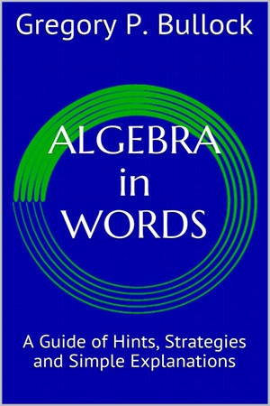 Algebra in Words - A Guide of Hints, Strategies and Simple Explanations
