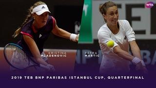 Kristina Mladenovic vs. Petra Martic   2019 TEB BNP Paribas Istanbul Cup Quarterfinal