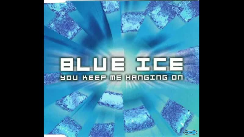 Blue Ice You Keep Me Hanging On
