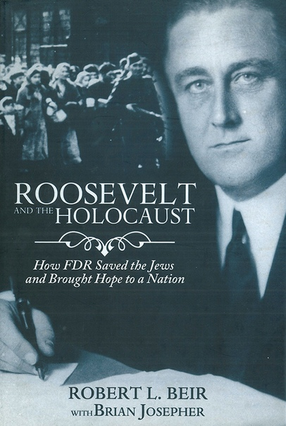 Roosevelt and the Holocaust How FDR Saved the Jews and Brought Hope to a Nation by Robert L