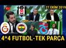 4* 4 Futbol 27 Ekim TEK PARÇA - Erdal Hoş, Mehmet Ayan - BJK, GS, FB, TS Yorumları