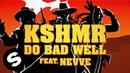KSHMR - Do Bad Well (feat. Nevve) [Official Lyric Video]