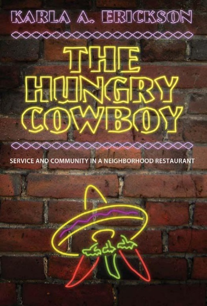 The Hungry Cowboy Service and Community in a Neighborhood Restaurant by Karla A