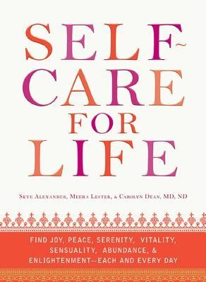 Self-Care for Life Find Joy, Peace, Serenity, Vitality, Sensuality, Abundance, and Enlightenment Each and Every Day