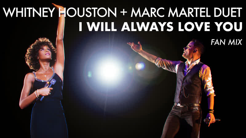 Whitney Houston Marc Martel Duet I Will Always Love You Solo Version Fan Mix
