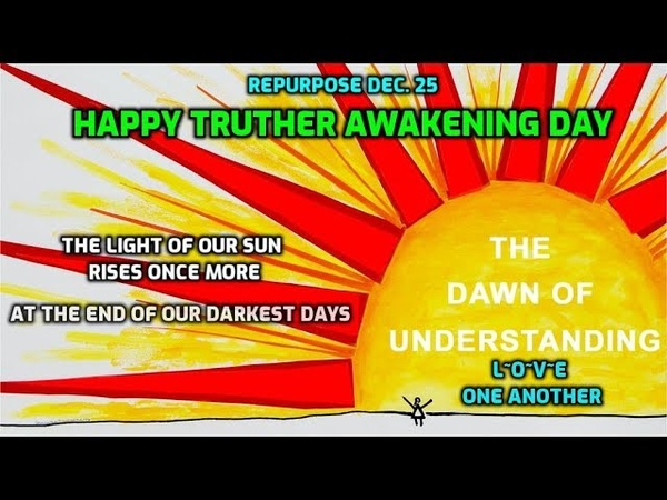 Re Purpose Dec 25 ~ Happy Healthy Truther Awakening Day