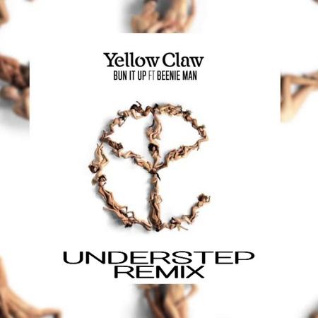 Yellow Claw Bun It Up ft Beenie Man Understep Remix