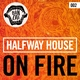 Halfway House - On Fire