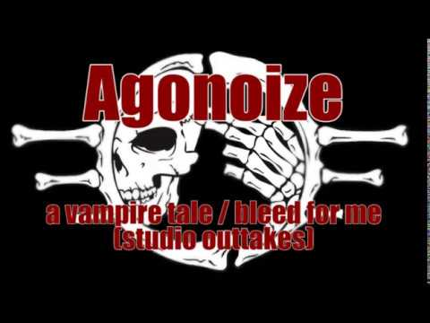 Agonoize - A Vampire Tale Bleed For Me (Studio Outtakes)
