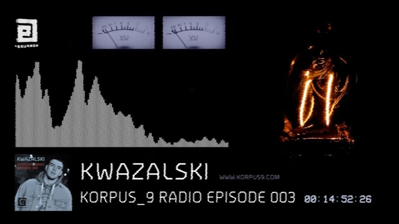 Korpus 9 Radio Episode 003 Kwazalski
