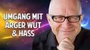 Umgang mit Ärger, Wut Hass - Wie Du Konflikte mit anderen einfach lösen kannst - Robert Betz