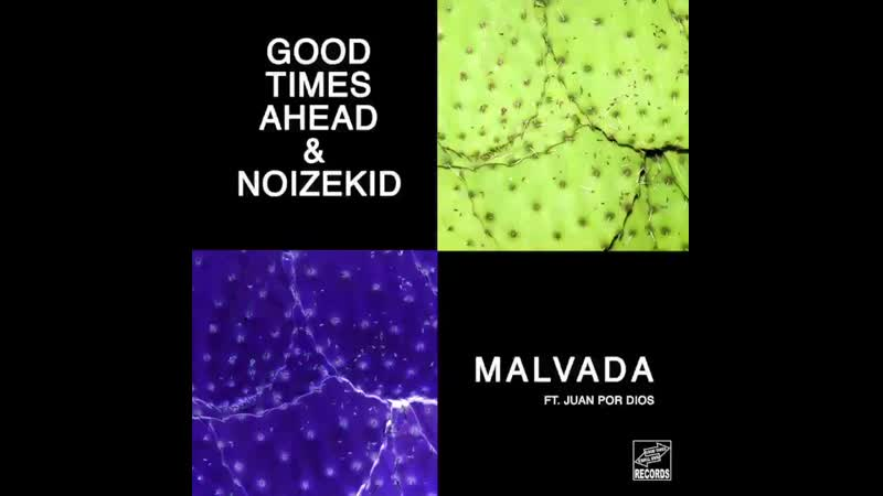 Good Times Ahead Noizekid (ft. Juan Por Dios) - Maldava on GT/BT Records