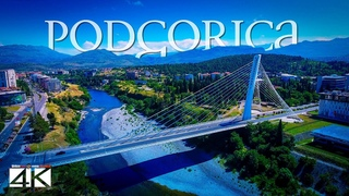 【4K】Podgorica from Above - Capital of MONTENEGRO 2020   Cinematic Wolf Aerial™ Drone Film