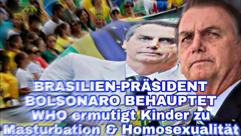 BRASILIEN-PRÄSIDENT BOLSONARO BEHAUPTET WHO ermutigt Kinder zu Masturbation Homosexualität