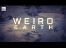 Необъяснимая Земля 2 серия. Огненные черви и зеленые облака / Weird Earth 2021