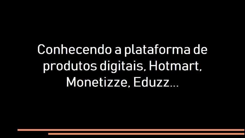1- Conhecendo a plataforma de produtos digitais ok