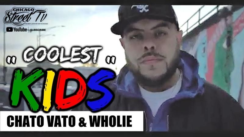Chato Vato Wholie Coolest Kids [NEW CHICAGO 18TH ST HIP HOP] CHICANO SOUTH WEST PILSEN RAP