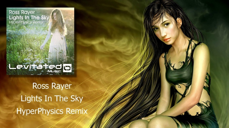 Ross Rayer - Lights In The Sky (HyperPhysics Remix) [Levitated Music]