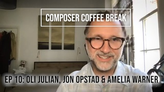 Composer Coffee Break 10 - Oli Julian, Jon Opstad & Amelia Warner